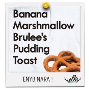 バナナマシュマロブリュレのプティングトースト